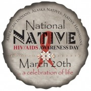 March 20 –  National Native HIV/AIDS Awareness Day